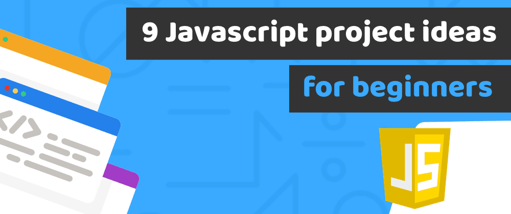 Cover image for 9 Javascript project ideas for beginners to build an impressive portfolio and get hired