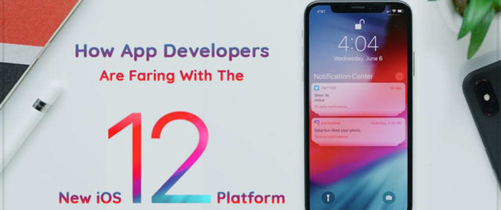 Cover image for How IOS App Developers are Faring With the New iOS12 Platform?