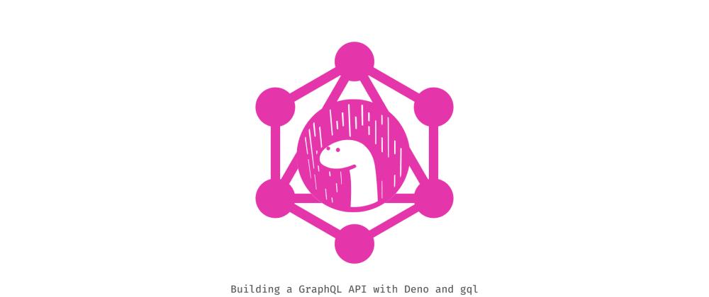 Cover image for Building a GraphQL API with Deno and gql