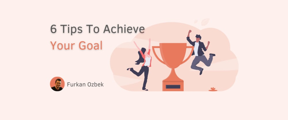 Cover image for 6 Tips To Achieve Your Goal