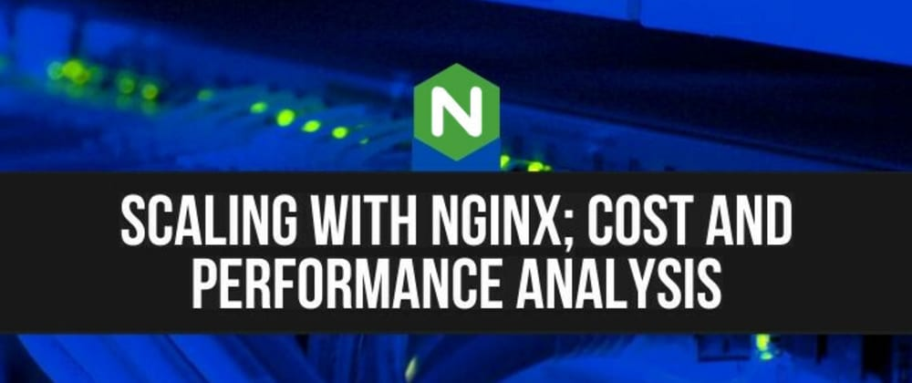 Cover image for Scaling with Nginx; Cost-Performance analysis