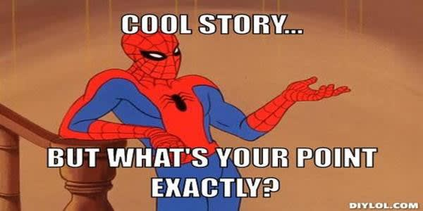 Spiderman Meme - Cool story. But, What's your point?