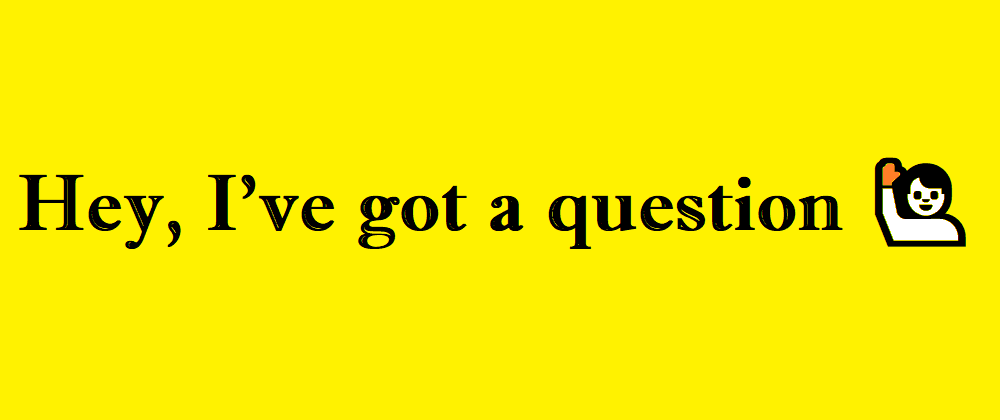 Cover image for The Art of asking questions as a DEV