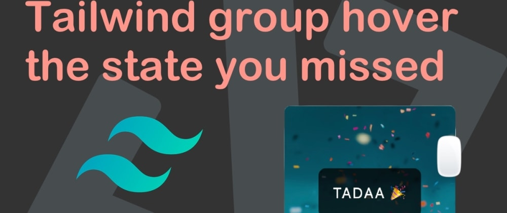 Cover image for Tailwind group hover, the state you missed