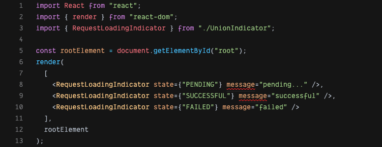 Trying to render RequestLoadingIndicator with a message and different state, and getting compile time errors when state is not FAILED
