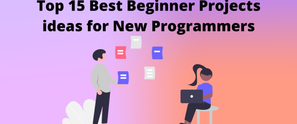 Cover image for Top 15 best beginner projects ideas for new programmers