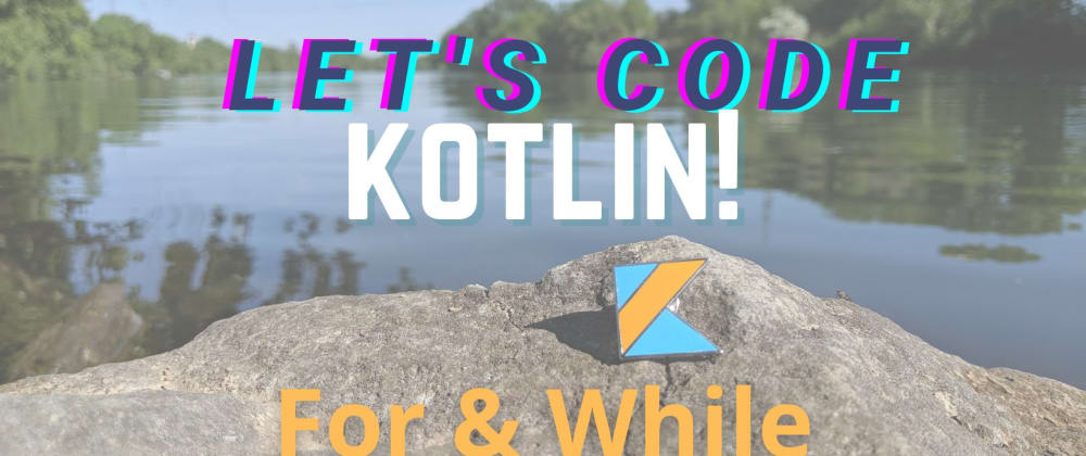 Cover image for Let's Code Kotlin: For & While