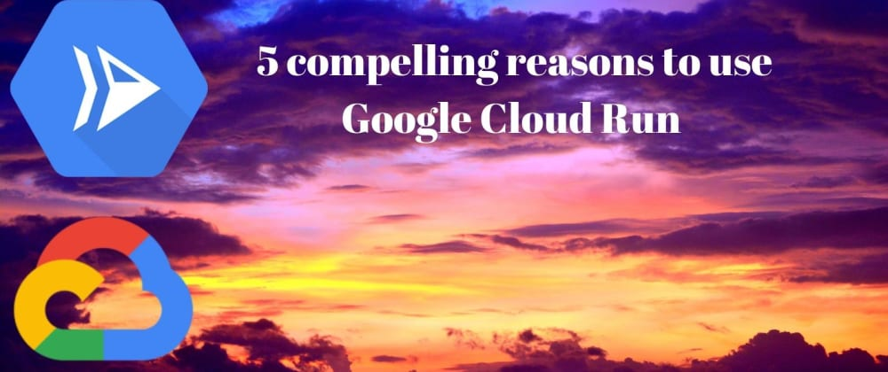 Cover image for Why use Google Cloud Run? Here are 5 compelling reasons to opt for serverless containers