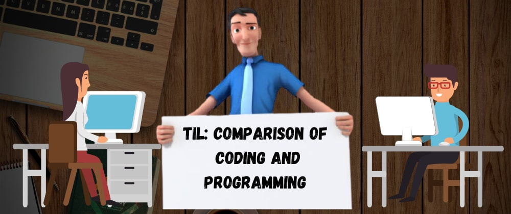 Cover image for TIL: Comparison of Coding and Programming