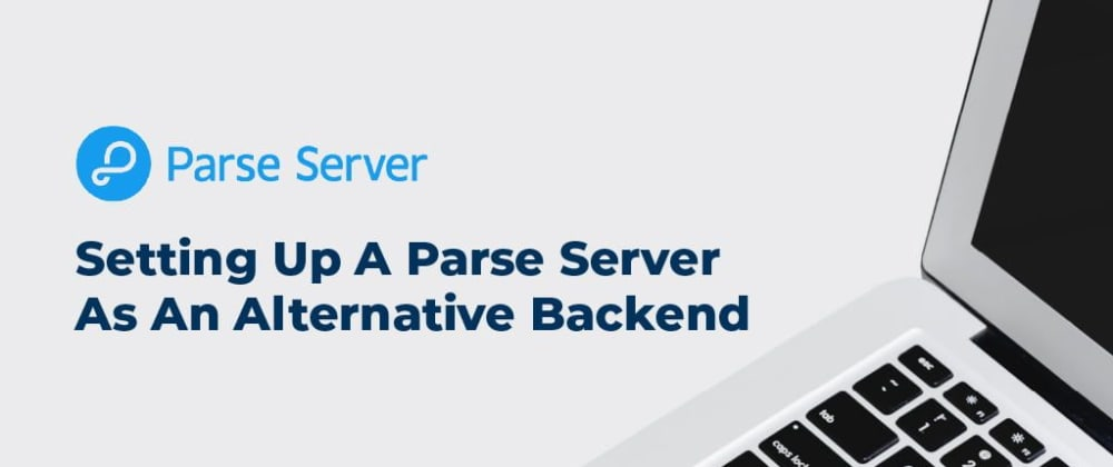 Cover image for Setting Up A Parse Server As An Alternative Backend