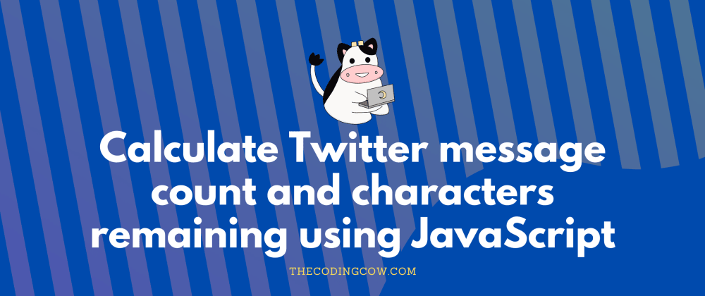 Cover image for Calculate Twitter message count and characters remaining using JavaScript