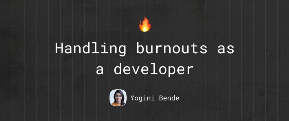 Cover image for Handling burnouts as a developer!