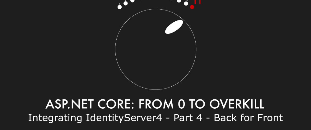 Cover image for Episode 024 - Integrating IdentityServer4 - Part 4 - Back for Front - ASP.NET Core: From 0 to overkill