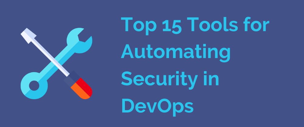 Cover image for Top 15 Tools for Automating Security in DevOps