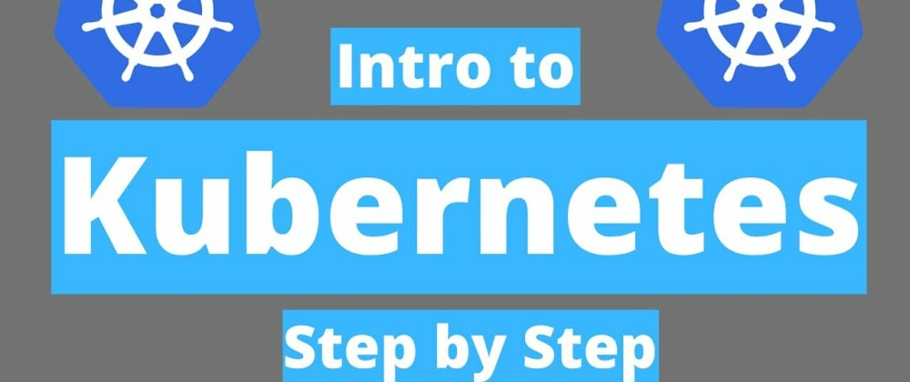 Cover image for Intro to Kubernetes - Step by Step