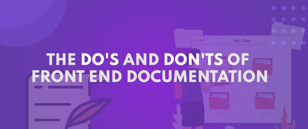 Cover image for The Do's and Don'ts of Front-End Documentation