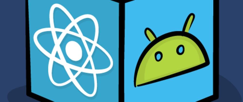 Cover image for Vaya el componente no existe para React-Native y no tenemos tiempo de desarrollarlo ¿qué hacemos?(Android parte I)