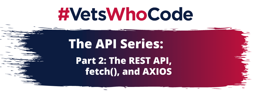 Cover image for The API Series - Part 2: The REST API, fetch(), and AXIOS