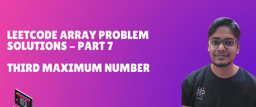 Cover image for Leetcode Array Problem Solutions - Part 7 (Third Maximum Number)