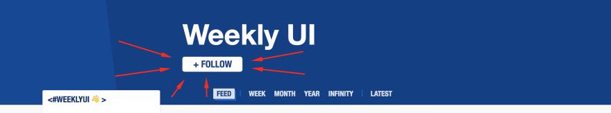 follow the WeeklyUI tag on https://dev.to/t/weeklyui