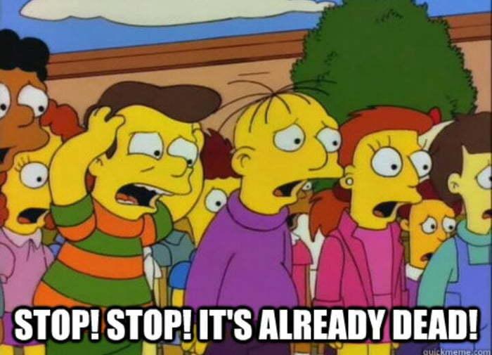 Simpsons meme: stop stop, it's already dead!