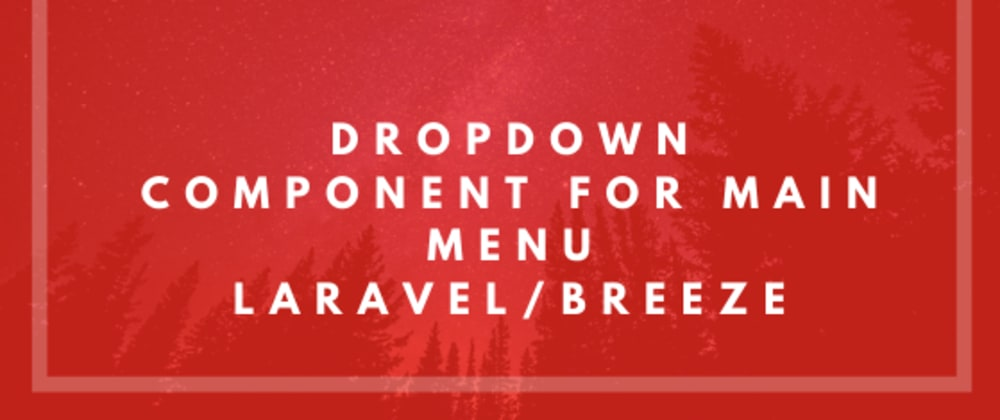 Cover image for Dropdown Component for main menu ~ Laravel/Breeze ~ Tailwind
