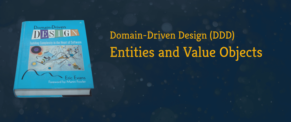 Cover image for Domain-Driven Design: Entities, Value Objects, and How To Distinguish Them