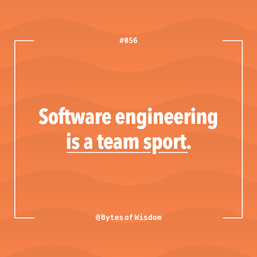 Software engineering is a team sport