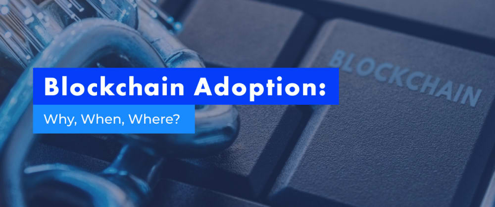Cover image for Does My Business Actually Need to Adopt Blockchain Technology?