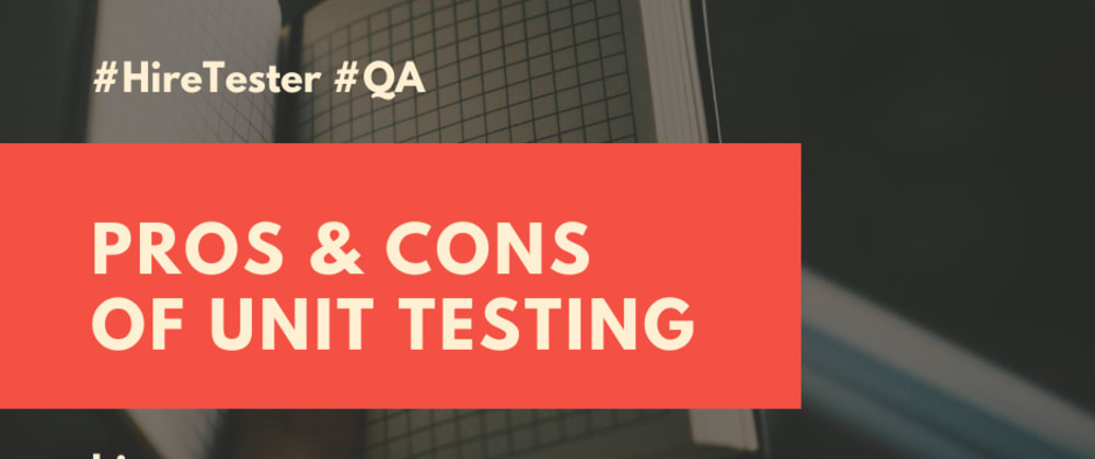 Cover image for Pros & Cons of Unit Testing