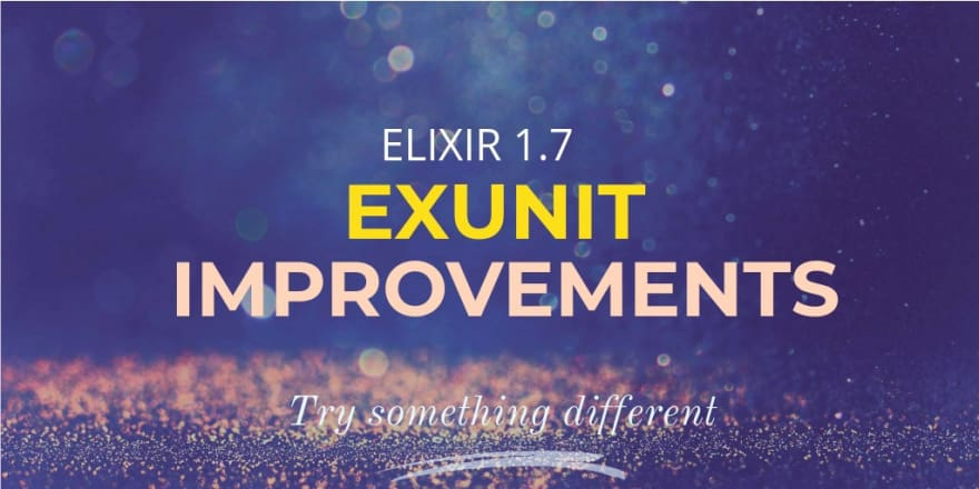 2 Biggest ExUnit Improvements in Elixir 1 7 - DEV Community