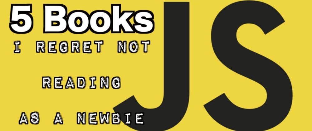 Cover image for 5 JavaScript Books I Regret Not Reading as a Code Newbie