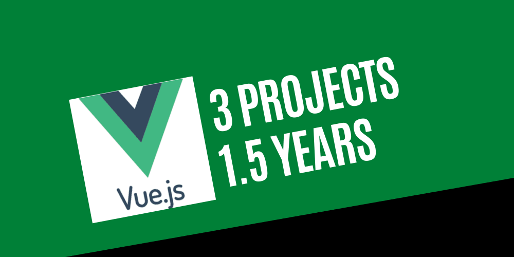 My Vue Experience after 3 projects in 18 months
