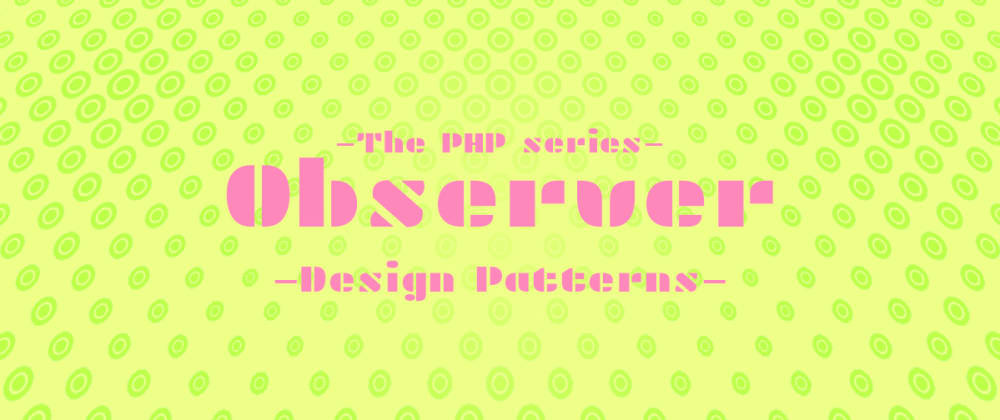Cover image for Observer in PHP [Design pattern with examples]