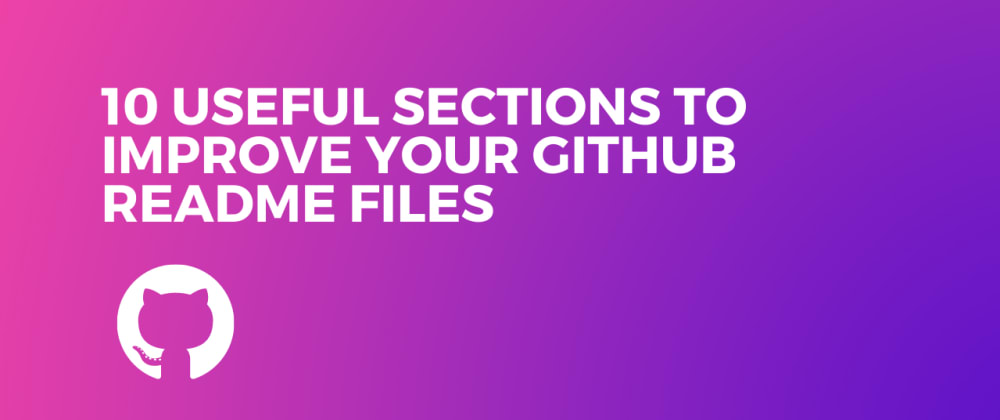Cover image for 10 useful sections to improve your Github README files