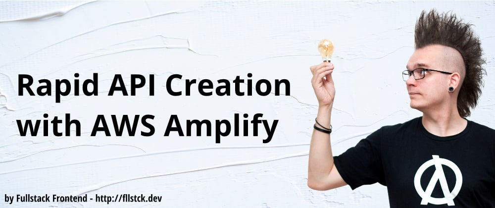 Cover image for Rapid API Creation with AWS Amplify