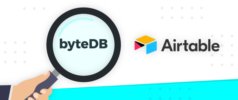 Cover image for Exploring byteDB as an Airtable Alternative