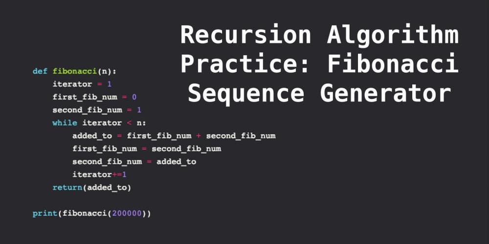 Recursion Algorithm Practice: Fibonacci Sequence Generator