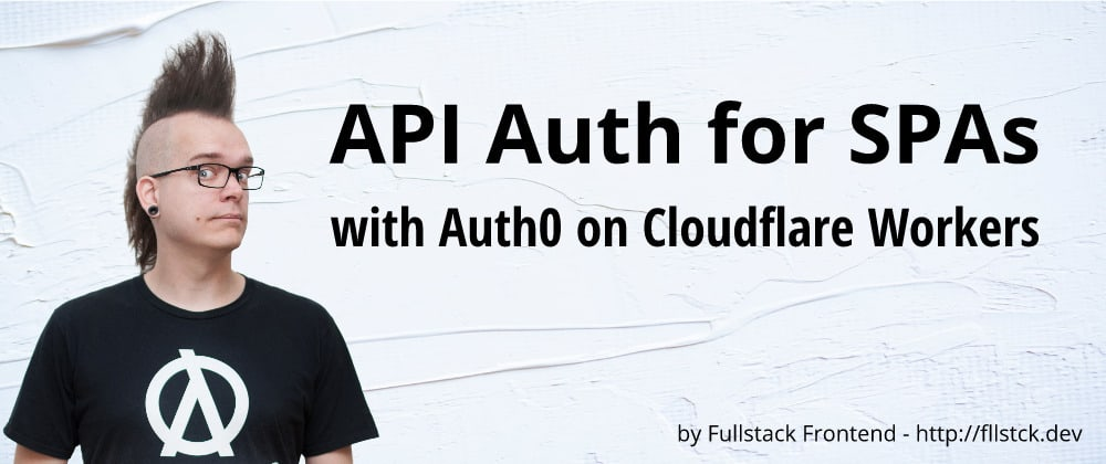 Cover image for API Auth for SPAs with Auth0 on Cloudflare Workers