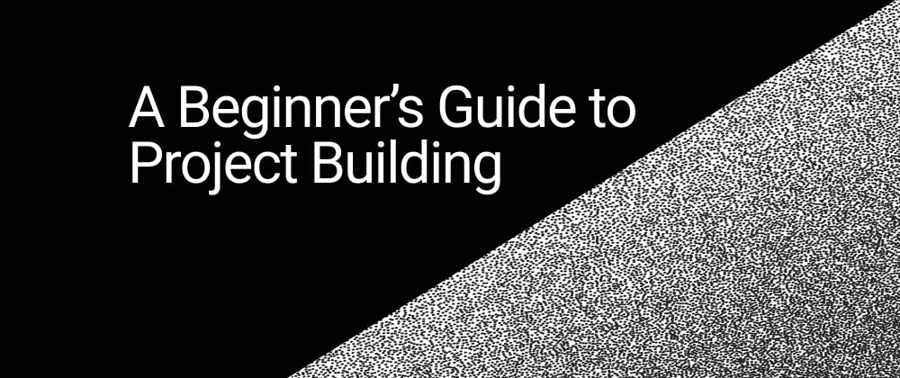 Cover image for A Beginners Guide to Project Building