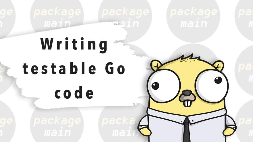 Writing testable Go code
