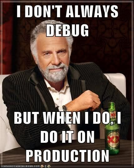I don't always debug, but when I do, do it in production
