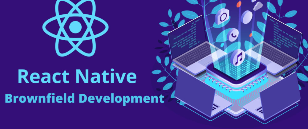 Cover image for Why does the use of React Native for brownfield development receive so much attention?