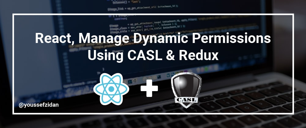 Cover image for React, Manage Dynamic Permissions Using CASL & Redux.