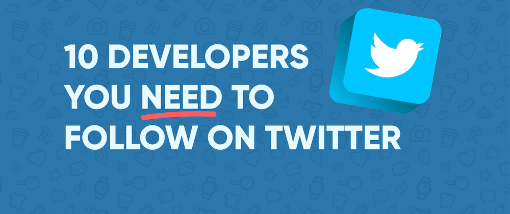 Cover image for 10 Developers You NEED to Follow on Twitter