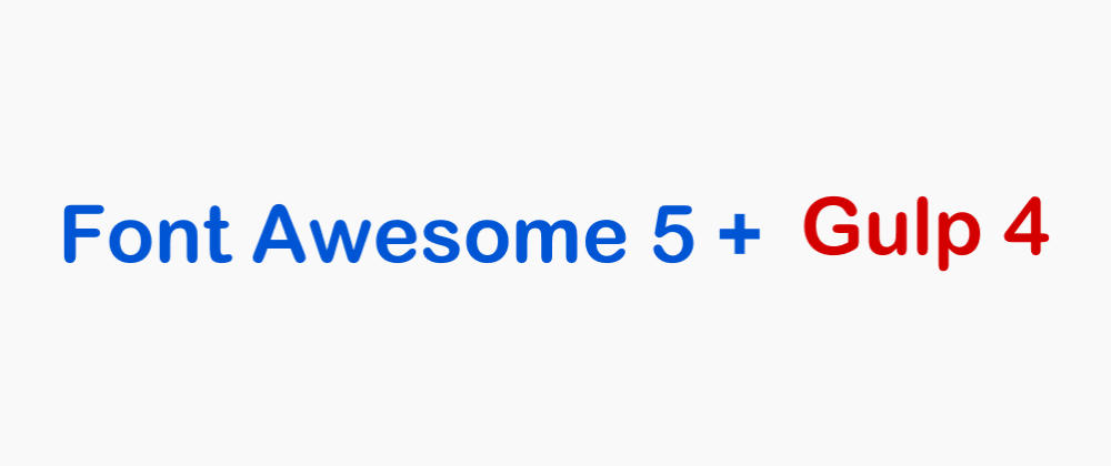 Cover image for Font Awesome 5 with Using a Package Manager + using Gulp 4