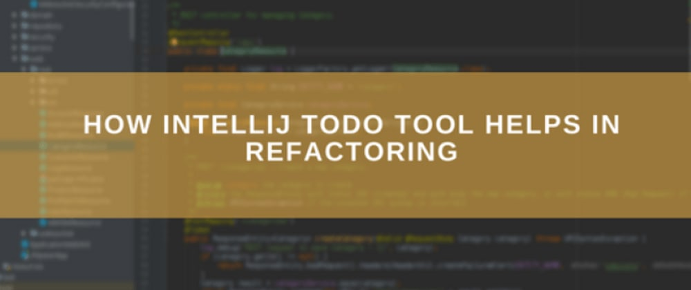 Cover image for How IntelliJ TODO tool helps in Refactoring