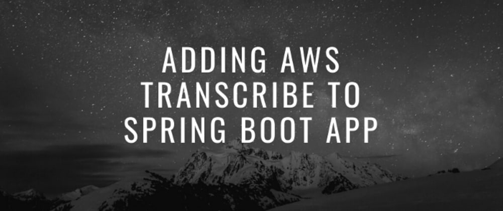Cover image for Add AWS Transcribe to Spring boot App