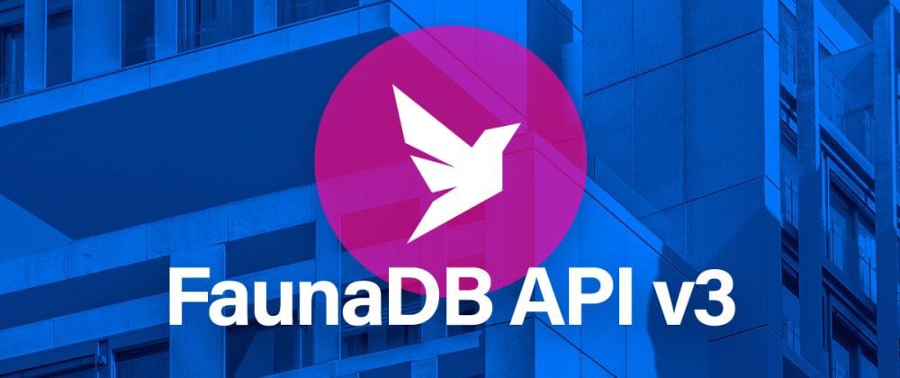 Cover image for Announcing FaunaDB API v3