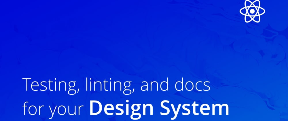Cover image for Adding testing, linting, and docs to a design system 📚